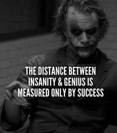 People always like to compare genius with borderline insanity. However success is what separates the two. The greater the success the better. Tag your friends.