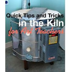 Quick Tips and Tricks in the Kiln for Art Teachers. Don't have one yet, but hopefully will, one of these days.