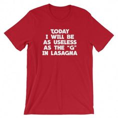 "Today I Will Be As Useless As The ""G"" In Lasagna T-Shirt (Unisex)"