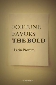 """Fortune favors the bold""  —  Latin Proverb    #quote #quotes #typography #design #art #print #poster #courage #fight #honor #brave #bravery #luck #fortune #oracle #battle #champion #winner #fitness #sports #athlete #business"