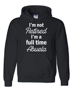 I'm not retired, I'm a full time abuela Hoodie