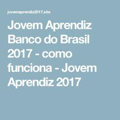 Jovem Aprendiz Banco do Brasil 2017 - como funciona - Jovem Aprendiz 2017