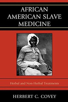 African American Slave Medicine: Herbal and non-Herbal Treatments by Herbert C. Covey http://www.amazon.com/dp/0739116452/ref=cm_sw_r_pi_dp_oC0.vb0YN0659