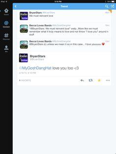 AGAIN OMG and this time he said he loves me ahahahahaha I fan girl over Bryan Stars too much xD