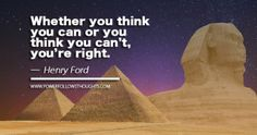 Whether you think you can or you think you can't, you're right. - See more at: http://www.powerfollowsthoughts.com/category/quotes/#sthash.DB9GxYG7.dpuf