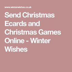 Send Christmas Ecards and Christmas Games Online - Winter Wishes
