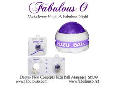Deeva- New Concepts Fuzu Ball Massager Neon Purple $15.99  Fuzu Ball is a handheld 360-degree rolling ball that contour to the body's curves. Soothes sore muscles and provides stress and tension relief. Stimulates the entire body and can be used with or without massage lotions or oils.  www.fabulouso.com