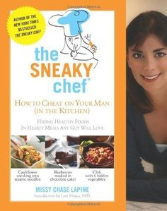 The Sneaky Chef: How to Cheat on Your Man (In the Kitchen!): Hiding Healthy Food #ad