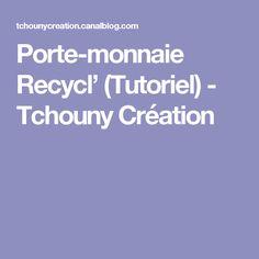 Porte-monnaie Recycl' (Tutoriel) - Tchouny Création