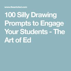 100 Silly Drawing Prompts to Engage Your Students - The Art of Ed