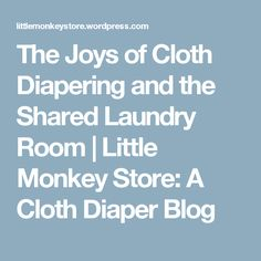 The Joys of Cloth Diapering and the Shared Laundry Room | Little Monkey Store: A Cloth Diaper Blog