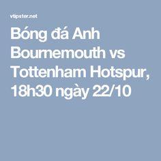 Bóng đá Anh Bournemouth vs Tottenham Hotspur, 18h30 ngày 22/10