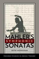 Mahler's symphonic sonatas / Seth Monahan. Classmark: Pb.674.86M.M1