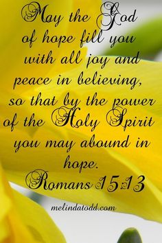 Romans NASB Now may the God of hope fill you with all joy and peace in believing, l so that you will abound in hope by the power of the Holy Spirit. Biblical Quotes, Bible Quotes, Hope Quotes, Religious Quotes, Scripture Verses, Bible Scriptures, Favorite Bible Verses, Lord And Savior, Spiritual Inspiration