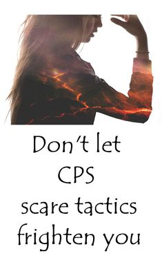 Child Protective Services scare tactics frighten parents into giving up their rights. Stay strong and persevere.