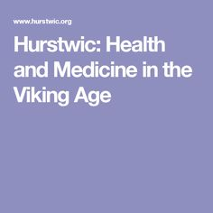 Hurstwic: Health and Medicine in the Viking Age