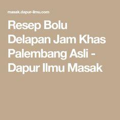 Resep Bolu Delapan Jam Khas Palembang Asli - Dapur Ilmu Masak