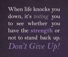 When life knocks you down, it is testing you to see whether you have the strength or not to stand back up. Do not Give Up. #fitness #quotes