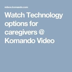 Watch Technology options for caregivers @ Komando Video