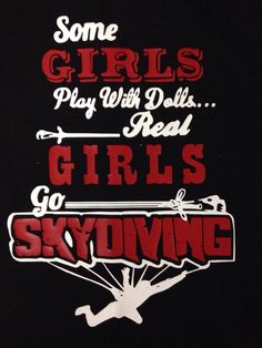 Some girls play with dolls, real girls go skydving ;-) #skydiving #quote