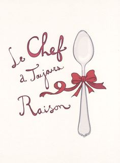 le chef a toujours raison / the cook is always right