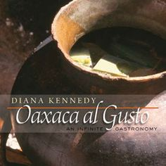 Oaxaca al Gusto: An Infinite Gastronomy (The William and Bettye Nowlin Series in Art, History, and Culture of the Western Hemisphere) by Diana Kennedy Mexican Cookbook, Mexican Cooking, Hard To Find Books, James Beard Foundation, Mexican Kitchens, Mexican Dishes, Book Corners, Tasting Table, So Little Time