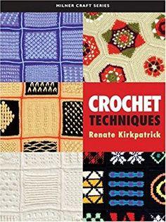 Crochet Techniques (Milner Craft Series): Renate Kirkpatrick: 9781863513715: Amazon.com: Books