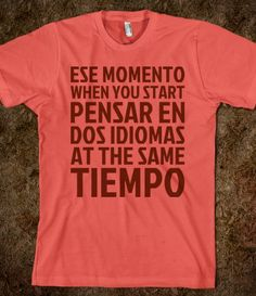 The story of my life desde que aprendi English..lol necesito this shirt jaja