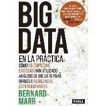 Big Data en la práctica : cómo 45 empresas exitosas han utilizado análisis de Big Data para ofrecer resultados extraordinarios / Bernard Marr. Zaragoza : Teell Editorial,  2017.