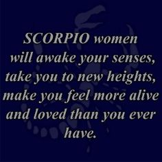 you'll never forget a Scorpio woman (I'm a Scorpio women!) But i think people do forget Scorpio women, cuz i have been forgotten and ignored and hurt,