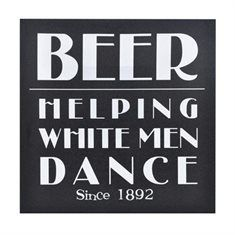 Man Cave Ideas - Beer canvas art - 'Helping White Men Dance Since 1892' - Gifts for Men at The Furniture Store