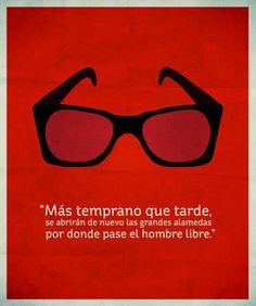 """Salvador Allende """"Mas temprano que tarde se abriran de nuevo las grandes alamedas por donde pase el hombre libre"""""""