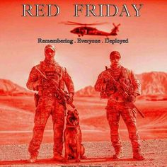 Red Friday! Remember everyone deployed until they all come home!  God bless our troops!  ❤