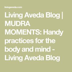 Living Aveda Blog | MUDRA MOMENTS: Handy practices for the body and mind - Living Aveda Blog