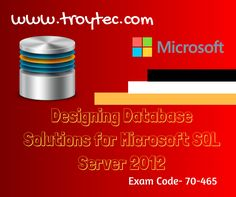 Exam Name : #DesigningDatabaseSolutions for #MicrosoftSQLServer2012 Exam Code : 70-465 Category: #Microsoft http://www.troytec.com/70-465-exams.html