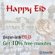 "Amantel wishing a very Happy Eid to all our customers. May ALLAH bless you and your family. Ameeenn. ***EID MUBARAK***  Give the Gift of Voice (FREE MINUTES) from Amantel, Get 10% Free Minutes Use Coupon Code ""EID-13"""