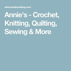 Annie's - Crochet, Knitting, Quilting, Sewing & More