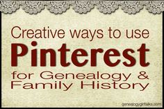 "Creative ways to use Pinterest for Genealogy by Genealogy Girl Talks. Memorial boards, place boards, object boards. ""Create a board based on the occupations of your ancestors."""