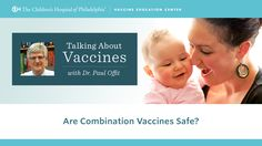 [VIDEO] Are combination vaccines safe? Watch as Dr. Paul Offit, Director of the Vaccine Education Center, talks about how we know combination vaccines are safe. For answers to other vaccine safety questions, watch additional videos in the series, Talking About Vaccines with Dr. Paul Offit. Visit https://www.youtube.com/playlist?list=PLUv9oht3hC6QqIBv9oDNOr8tdSjqtpGob