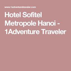 Hotel Sofitel Metropole Hanoi - 1Adventure Traveler