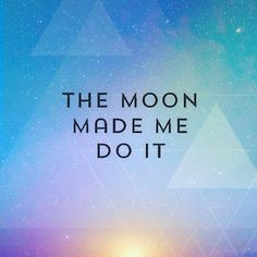 If life has felt a little extra crazy as of late, feel free to blame it on the moon. (via @mindbodygreen)