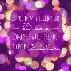 Business quotes. If you don't build your dreams, someone will hire you to help build yours. #fireworkpeople