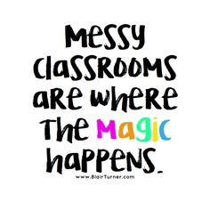 I need to hang this in my classroom! Not that my room is a dirty mess but it usually ends the day in a crazy disorganized chaos because of the exciting learning that has taken place (: