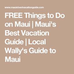 FREE Things to Do on Maui | Maui's Best Vacation Guide | Local Wally's Guide to Maui