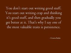 Octavia Butler advice on writing.......PERSISTENCE, PERSISTENCE, PERSISTENCE