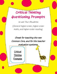critical /higher-order thinking prompts for teachers to ask their students - (math, reading, general) Awesome resource for the rigor of the Common Core and teacher evaluation systems!