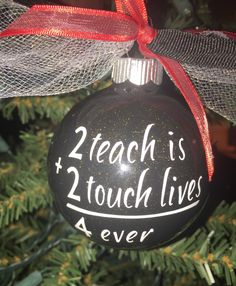 Teacher Ornament/2 Teach is 2 Touch Lives 4 Ever/Teacher Gift/Christmas Ornament/Keepsake Ornament/Personalized Teacher by MMExpressYourself on Etsy https://www.etsy.com/listing/466181718/teacher-ornament2-teach-is-2-touch-lives