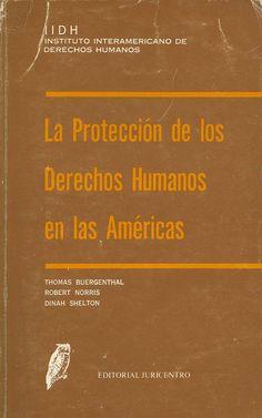 La protección de los derechos humanos en las américas / Thomas Buergenthal, Robert E. Norris, Dinah Shelton. - Madrid Civitas, 1994. - 1a ed., reimp.