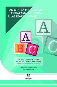 Bases de la pedagogía hospitalaria aplicada a las etapas vitales / Josep Bras i Marquillas...[et al. ; Verónica Violant Holz (coordinadora)]