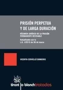 Prisión perpetua y de larga duración : régimen jurídico de la prisión  permanente revisable / Vicenta Cervelló Donderis.. -- Valencia : Tirant lo Blanch, 2015.